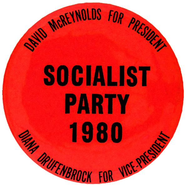 """SOCIALIST PARTY 1980 / DAVID McREYNOLDS FOR PRESIDENT / DIANA DRUFFENBROOK FOR VICE PRESIDENT"" BUTTON."