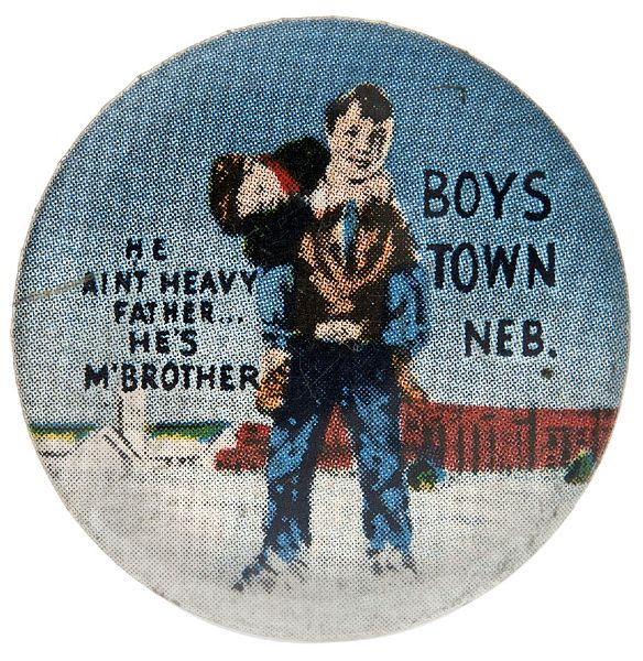"""BOYS TOWN NEB. / HE AIN'T HEAVY FATHER… HE'S MY BROTHER"" RARE BUTTON."