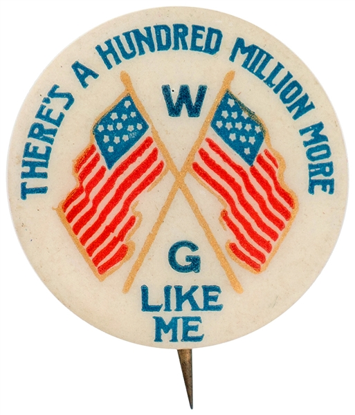 THERE'S A HUNDRED MILLION MORE LIKE ME PATRIOTIC BUTTON WITH US FLAGS.