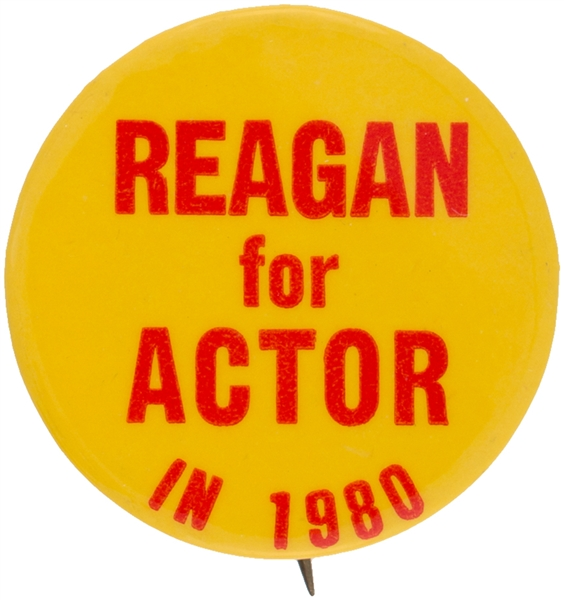 "ANTI-REAGAN ""REAGAN FOR ACTOR IN 1980"" CAMPAIGN BUTTON."