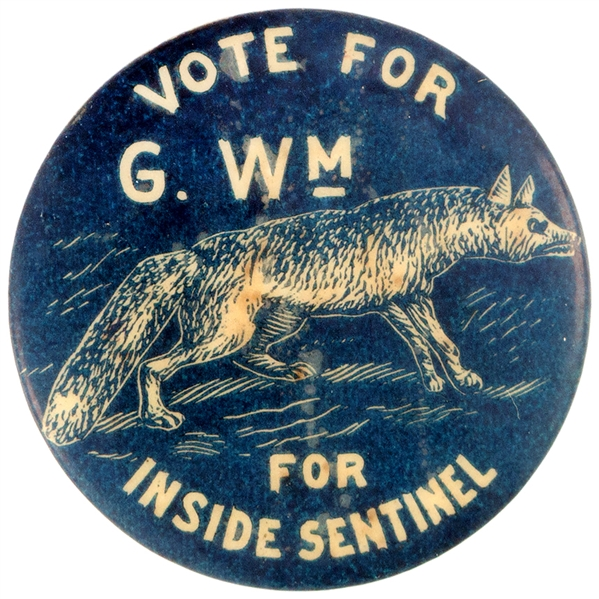 "VOTE FOR G. Wm. (FOX) FOR INSIDE SENTINEL"" EARLY REBUS BUTTON."